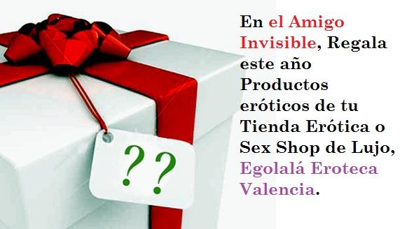 Haz Tu AMIGO INVISIBLE Muy Especial Y Más Interesante, además de ERÓTICO en EGOLALÁ EROTECA VALENCIA.